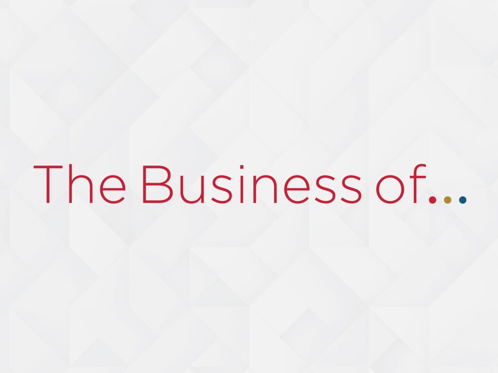 The Business of...